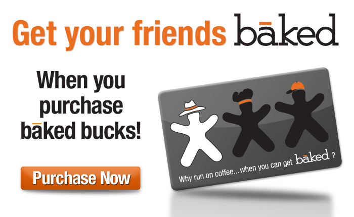 Get Your Friends Baked with Baked Bucks Gift Certificates